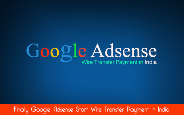 Finally Google Adsense Start Wire Transfer Payment in India