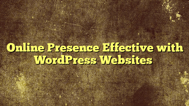 Online Presence Effective with WordPress Websites