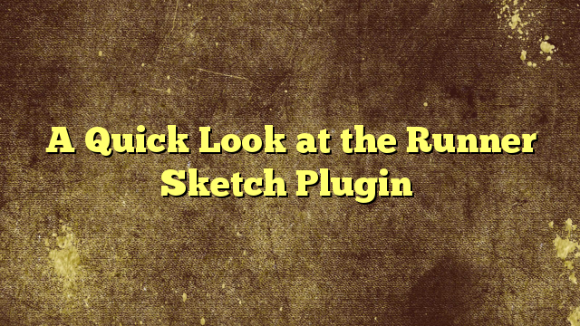 A Quick Look at the Runner Sketch Plugin