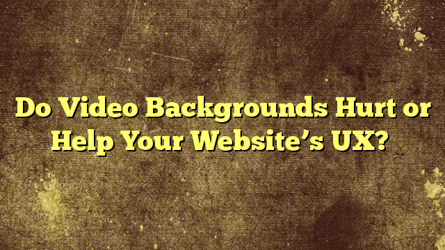 Do Video Backgrounds Hurt or Help Your Website's UX?