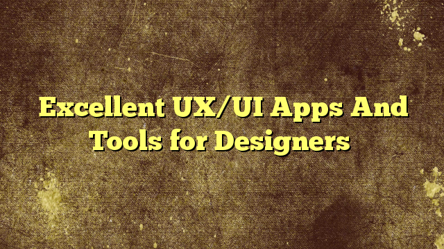 Excellent UX/UI Apps And Tools for Designers