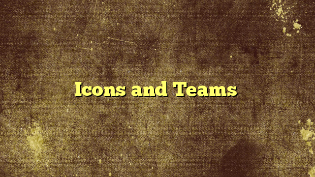 Icons and Teams