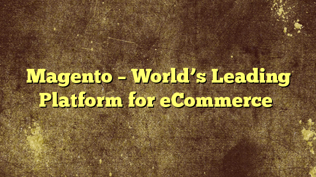 Magento – World's Leading Platform for eCommerce