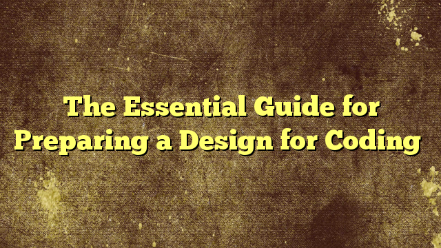 The Essential Guide for Preparing a Design for Coding