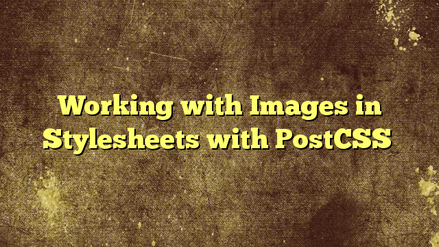Working with Images in Stylesheets with PostCSS