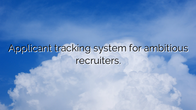 Applicant tracking system for ambitious recruiters.