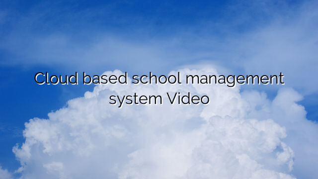 Cloud based school management system Video