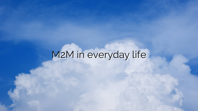 M2M in everyday life