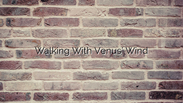 Walking With Venus' Wind