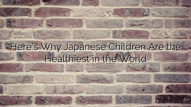 Here's Why Japanese Children Are the Healthiest in the World