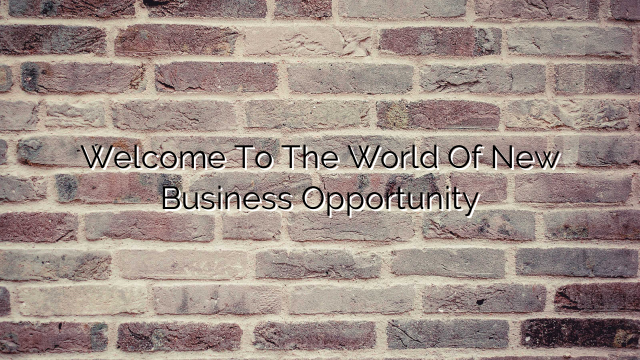 Welcome To The World Of New Business Opportunity