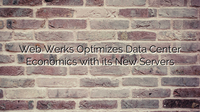 Web Werks Optimizes Data Center Economics with its New Servers