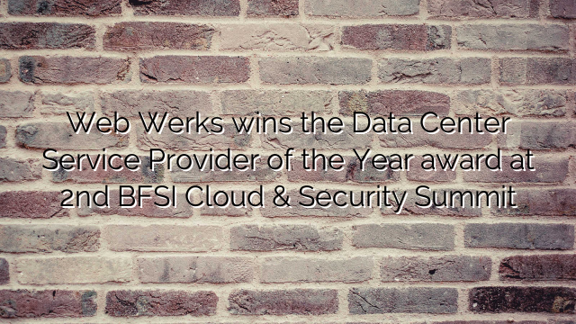 Web Werks wins the Data Center Service Provider of the Year award at 2nd BFSI Cloud & Security Summit