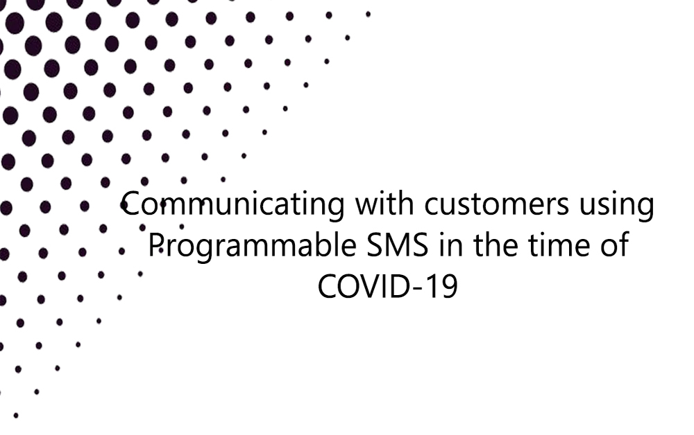 Communicating with customers using Programmable SMS in the time of COVID-19