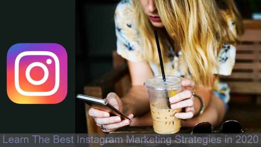 Learn The Best Instagram Marketing Strategies in 2020