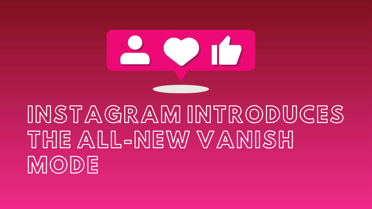 Instagram Introduces The All-new Vanish Mode